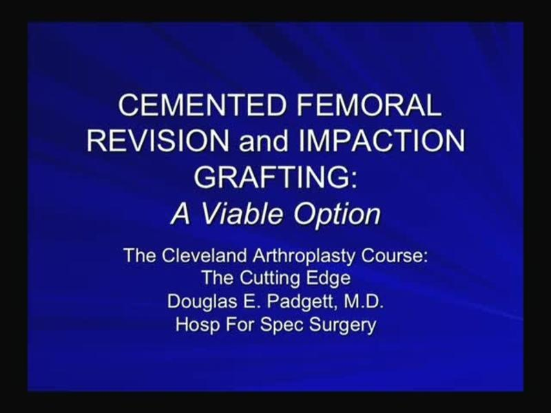 Cemented Femoral Revision and Impaction Grafting - A Viable