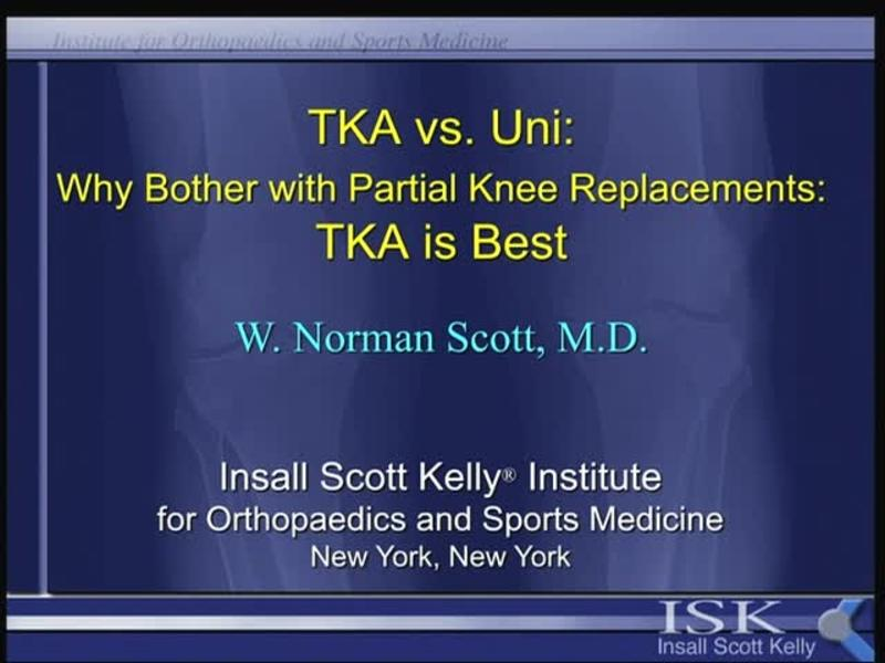 TKA vs Uni - Why Bother with Partial Knee Replacements - TKA