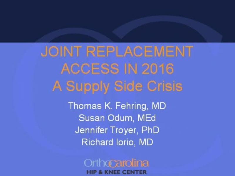 Joint Replacement Access in 2016 - A Supply Side Crisis