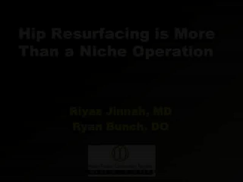 Hip Resurfacing is More Than a Niche Operation