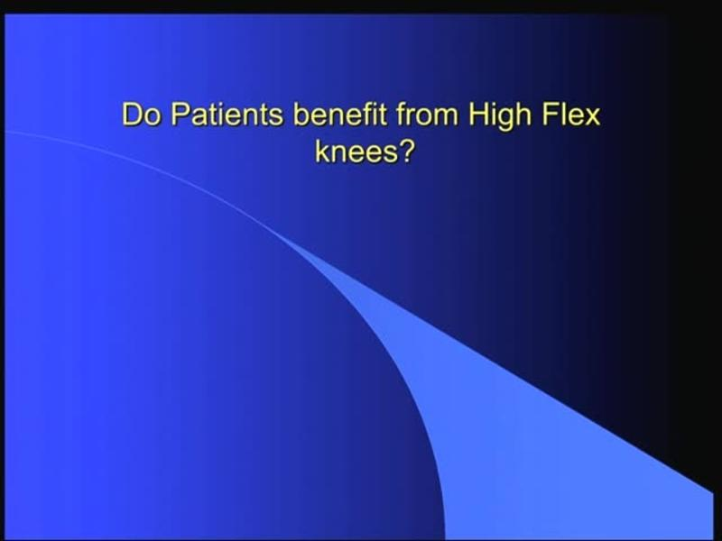 Do Patients Benefit from High Flex Knees